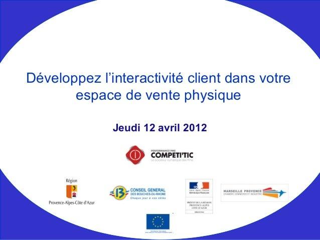 Jeudi 12 avril 2012 Développez l'interactivité client dans votre espace de vente physique