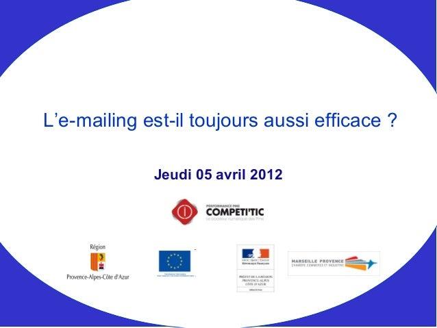 Jeudi 05 avril 2012 L'e-mailing est-il toujours aussi efficace ?