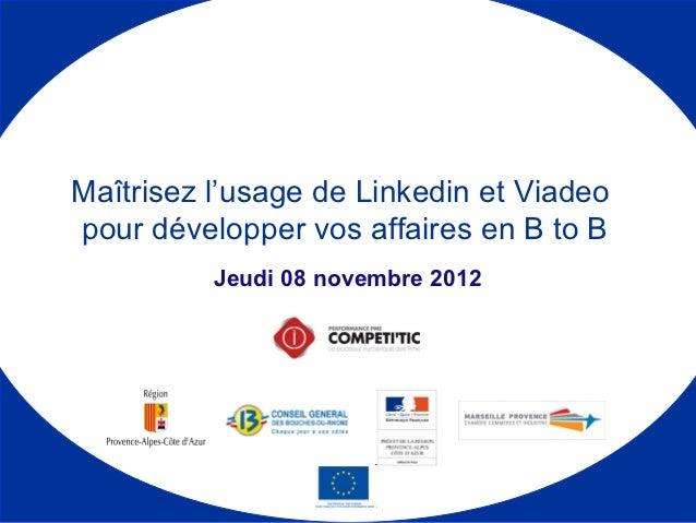 Maîtrisez l'usage de Linkedin et Viadeopour développer vos affaires en B to B          Jeudi 08 novembre 2012