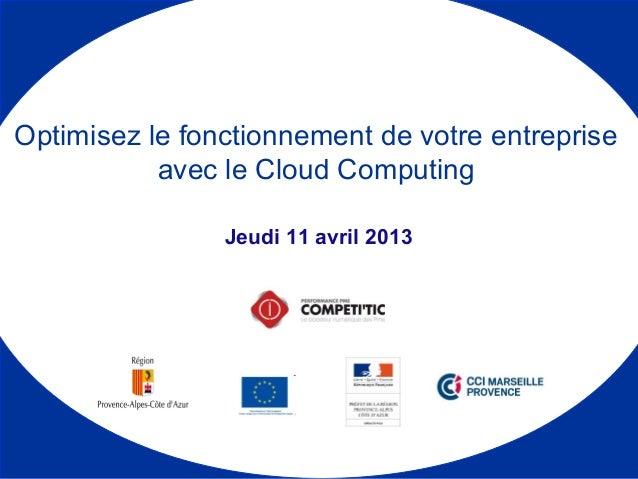 Jeudi 11 avril 2013 Optimisez le fonctionnement de votre entreprise avec le Cloud Computing