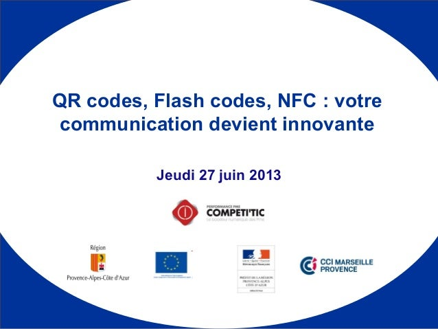 1 Jeudi 27 juin 2013 QR codes, Flash codes, NFC : votre communication devient innovante