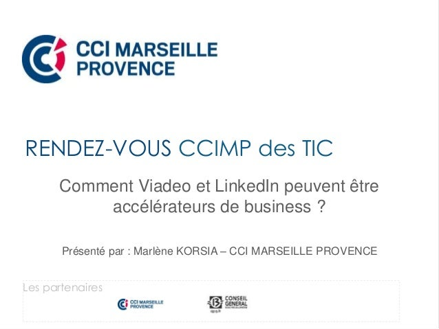 Comment Viadeo et LinkedIn peuvent être accélérateurs de business ? Présenté par : Marlène KORSIA – CCI MARSEILLE PROVENCE...