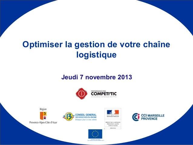 Optimiser la gestion de votre chaîne logistique Jeudi 7 novembre 2013  1