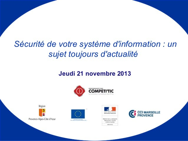 Jeudi 21 novembre 2013 Le Sécurité de votre système d'information : un sujet toujours d'actualité
