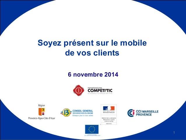 6 novembre 2014 Soyez présent sur le mobile de vos clients 1