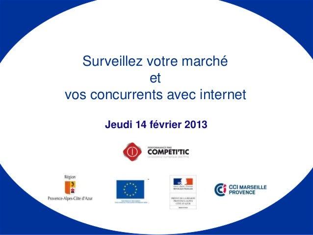 Jeudi 14 février 2013 Surveillez votre marché et vos concurrents avec internet