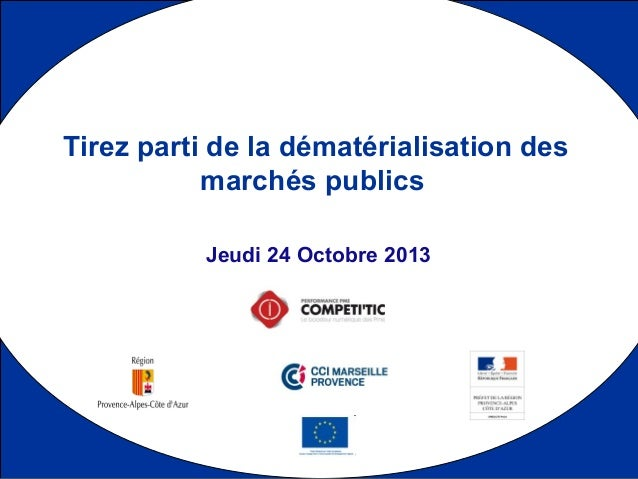1 Jeudi 24 Octobre 2013 Tirez parti de la dématérialisation des marchés publics