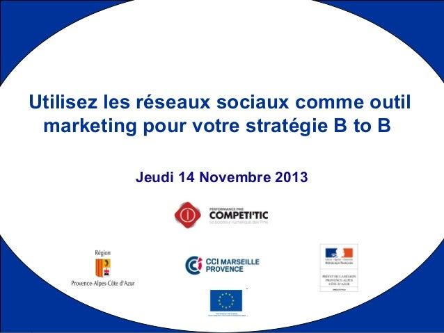 11 Jeudi 14 Novembre 2013 Utilisez les réseaux sociaux comme outil marketing pour votre stratégie B to B