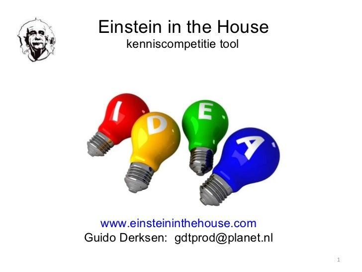 Einstein in the House  kenniscompetitie tool www.einsteininthehouse.com Guido Derksen:  [email_address]