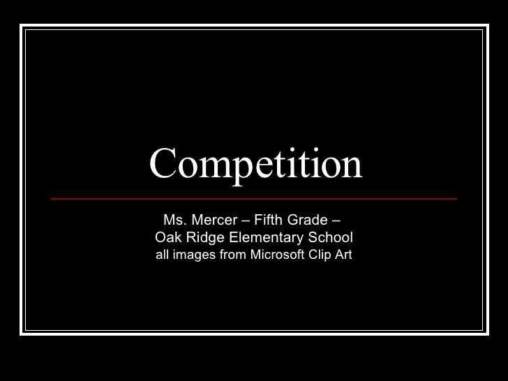 Competition Ms. Mercer – Fifth Grade –  Oak Ridge Elementary School all images from Microsoft Clip Art