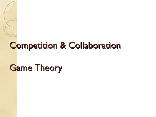 Competition & Collaboration Game Theory