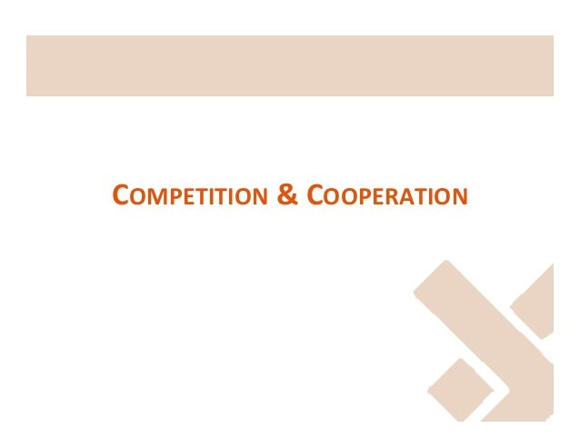 COMPETITION  &  COOPERATION