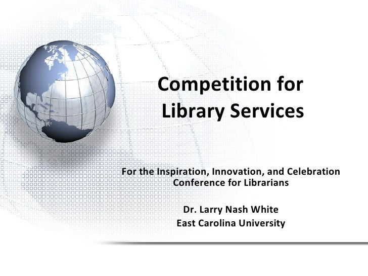 Competition for  Library Services For the Inspiration, Innovation, and Celebration Conference for Librarians Dr. Larry Nas...