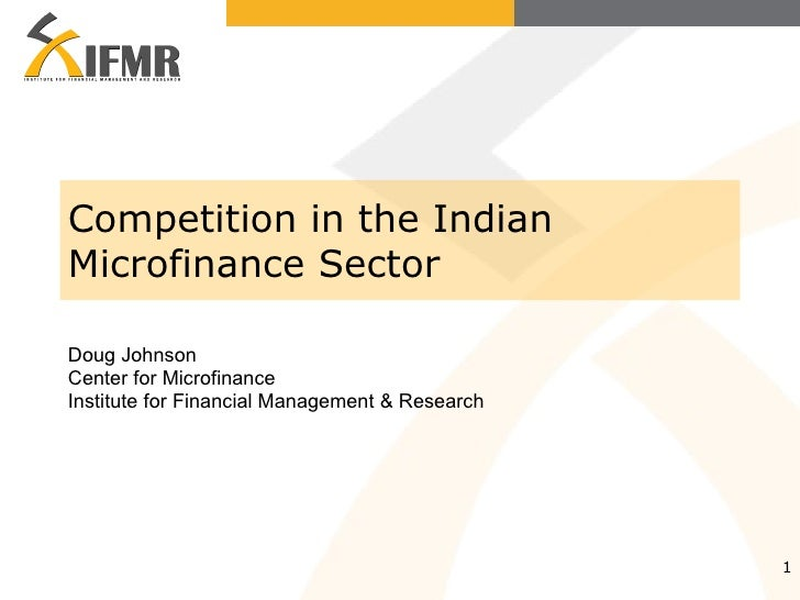 Competition in the Indian Microfinance Sector Doug Johnson Center for Microfinance Institute for Financial Management & Re...