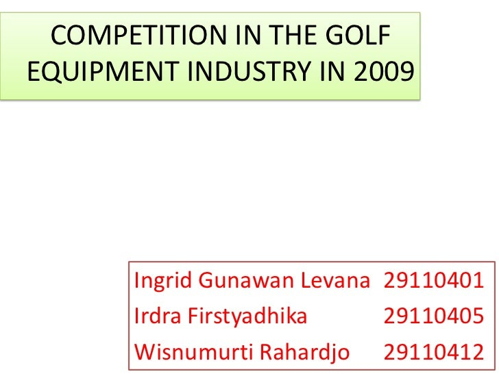 competition in golf equipment industry in This report analyzes the worldwide markets for golf equipment and consumables in us$ millionthe us market is also analyzed by the following segments: golf.