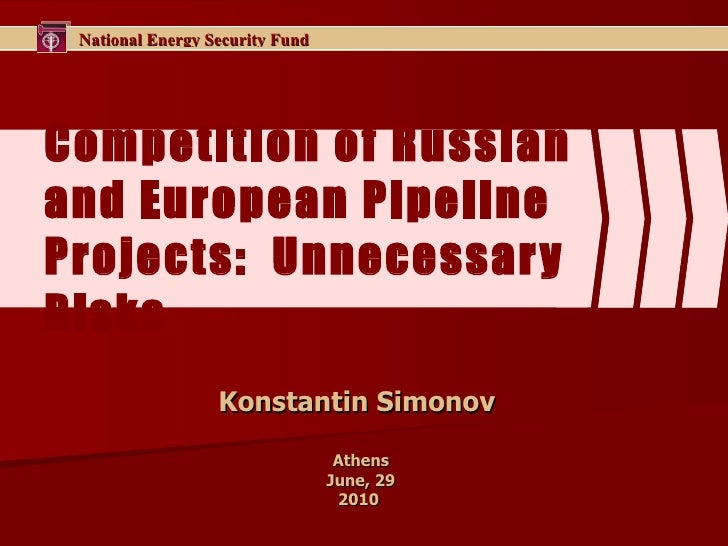 Competition of Russian and European Pipeline Projects:  Unnecessary Risks Konstantin Simonov  Athens June, 29 2010