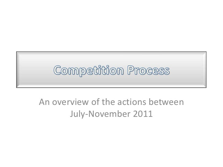 Competition Process<br />An overview of the actions between July-November 2011<br />