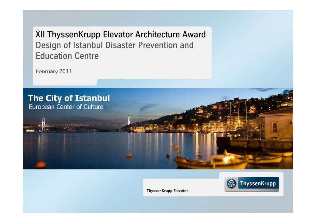 XII ThyssenKrupp Elevator Architecture AwardDesign of Istanbul Disaster Prevention andEducation CentreFebruary 2011       ...