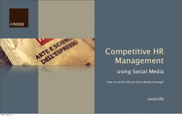 creative HRM Competitive HR Management using Social Media How to set the HR and Social Media Strategy? Sunday, August 4, 13