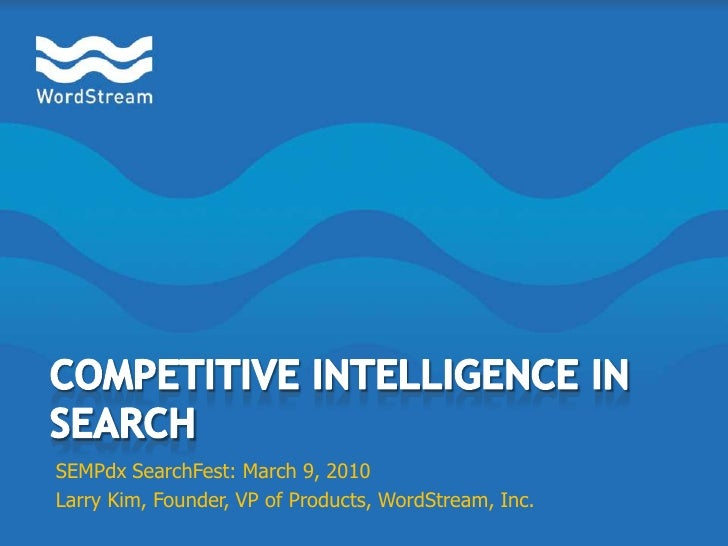 Competitive Intelligence in Search<br />SEMPdxSearchFest: March 9, 2010<br />Larry Kim, Founder, VP of Products, WordStrea...