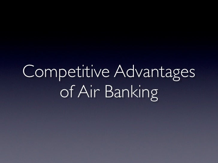 Competitive Advantages   of Air Banking