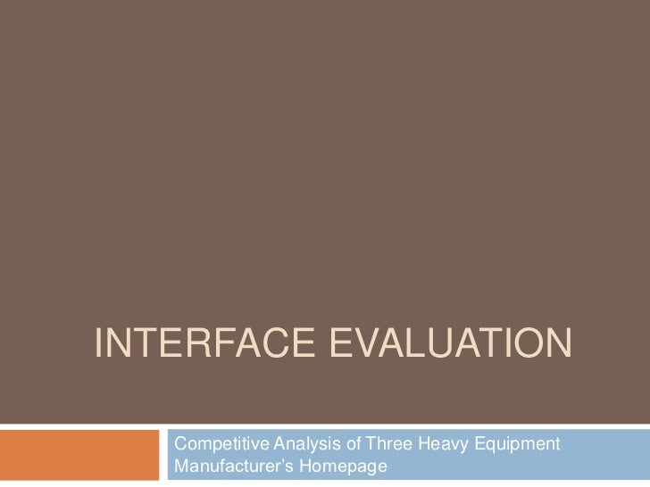 INTERFACE EVALUATION   Competitive Analysis of Three Heavy Equipment   Manufacturer's Homepage