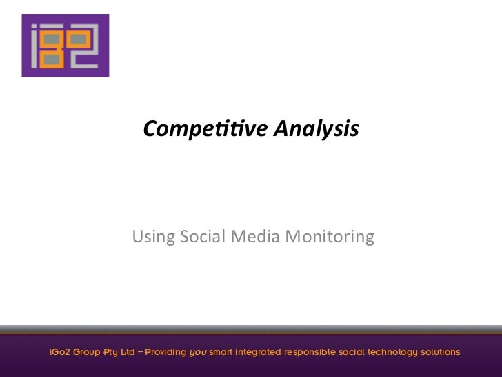 Compe&&ve	  Analysis	                    Using	  Social	  Media	  Monitoring	  iGo2 Group Pty Ltd – Providing you smart in...