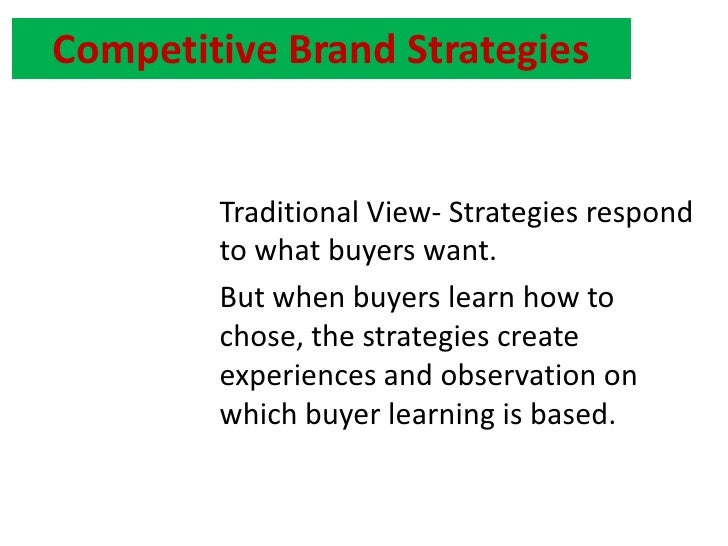 Competitive Brand Strategies<br />Traditional View- Strategies respond to what buyers want.<br />But when buyers learn how...