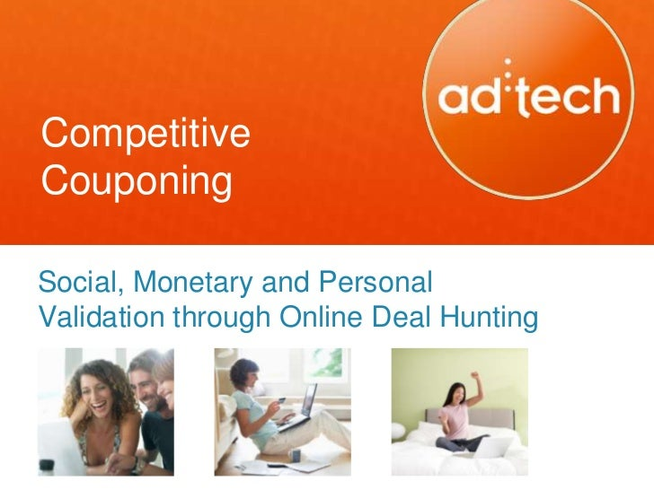 adtech SF 2012: Competitive Couponing - Social, Monetary and Personal Validation through Online Deal Hunting