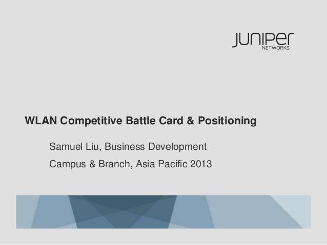 WLAN Competitive Battle Card & PositioningSamuel Liu, Business DevelopmentCampus & Branch, Asia Pacific 2013