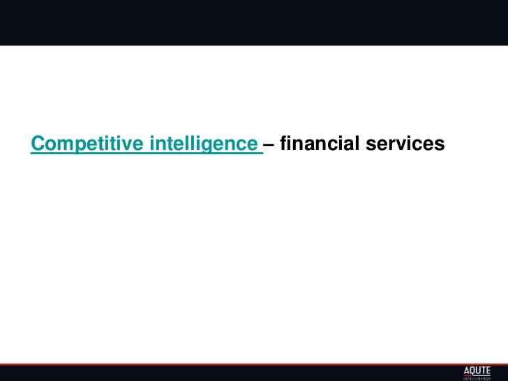 Competitive intelligence   financial services