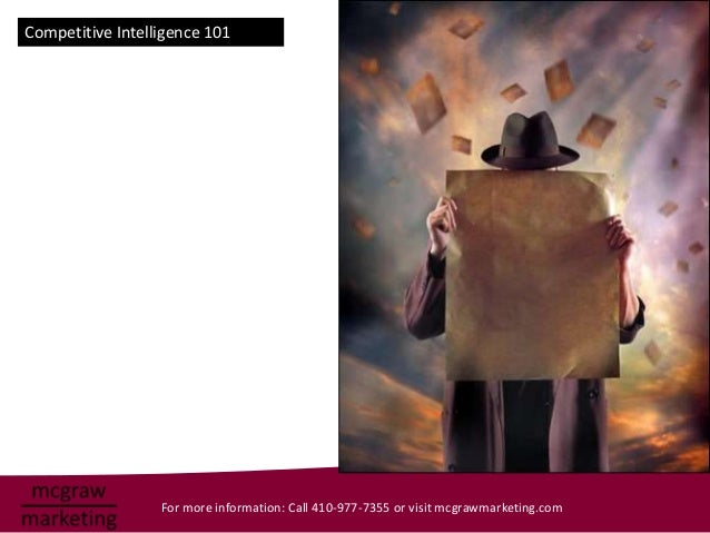 Competitive Intelligence 101                  For more information: Call 410-977-7355 or visit mcgrawmarketing.com