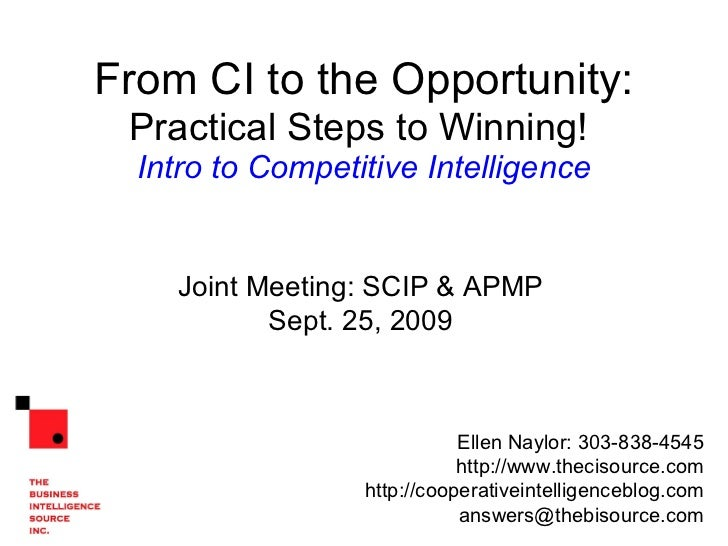From CI to the Opportunity:   Practical Steps to Winning!   Intro to Competitive Intelligence Ellen Naylor: 303-838-4545 h...