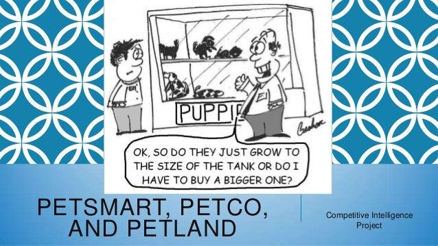 PETSMART, PETCO, AND PETLAND  Competitive Intelligence Project