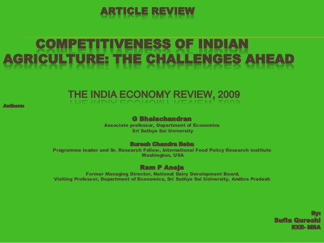 ARTICLE REVIEW  COMPETITIVENESS OF INDIAN AGRICULTURE: THE CHALLENGES AHEAD THE INDIA ECONOMY REVIEW, 2009 Authors:  G Bha...