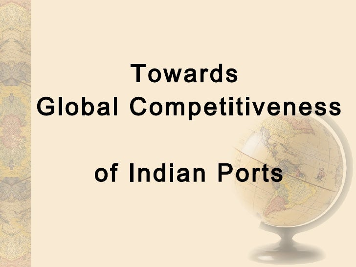 Towards  Global Competitiveness  of Indian Ports