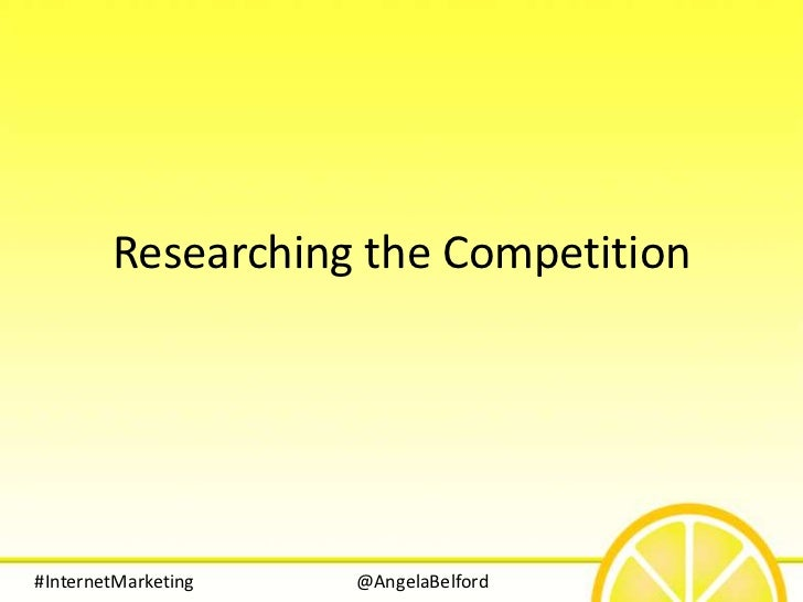 Researching the Competition#InternetMarketing   @AngelaBelford