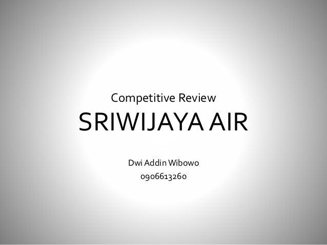 Competitive Review SRIWIJAYA AIR DwiAddinWibowo 0906613260