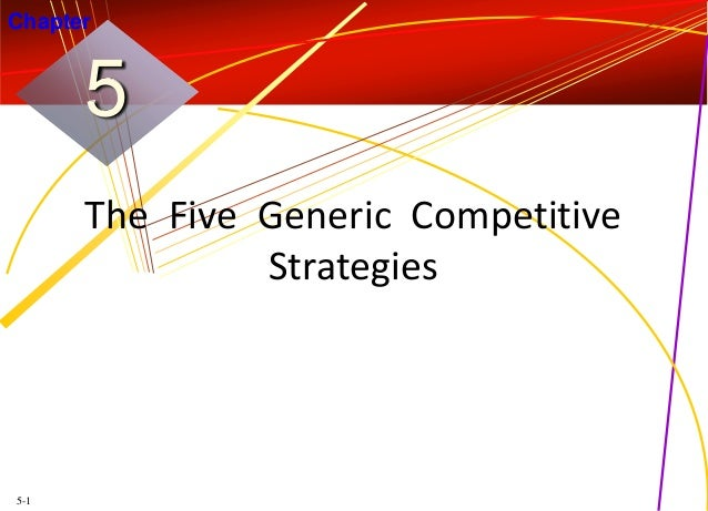 Chapter  5 The Five Generic Competitive Strategies  5-1