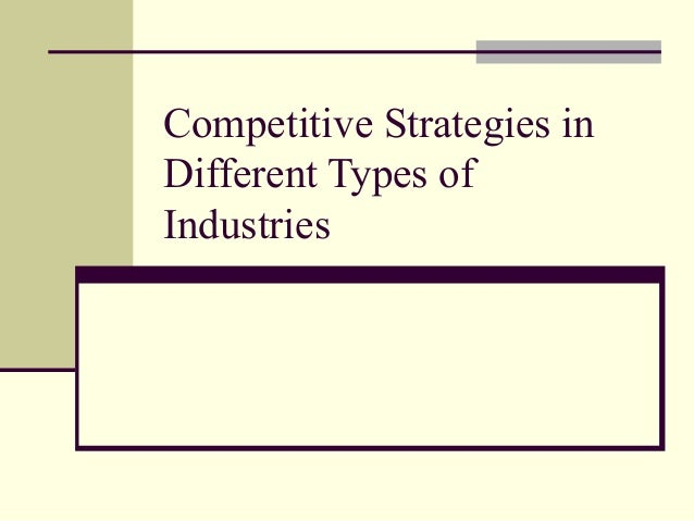 Competitive Strategies in Different Types of Industries