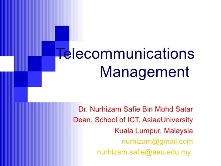 Telecommunications  Management Dr. Nurhizam Safie Bin Mohd Satar Dean, School of ICT, Asia e University Kuala Lumpur, Ma...