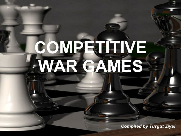 COMPETITIVE WAR GAMES Compiled by Turgut Ziyal