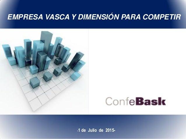 -1 de Julio de 2015- EMPRESA VASCA Y DIMENSIÓN PARA COMPETIR