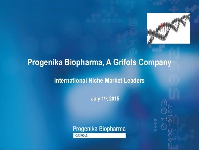 Progenika Biopharma, A Grifols Company July 1st, 2015 International Niche Market Leaders