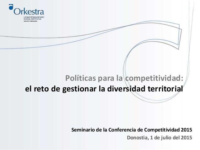 Políticas para la competitividad: el reto de gestionar la diversidad territorial Seminario de la Conferencia de Competitiv...