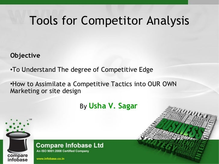 Tools for Competitor Analysis <ul><li>Objective </li></ul><ul><li>To Understand The degree of Competitive Edge </li></ul><...