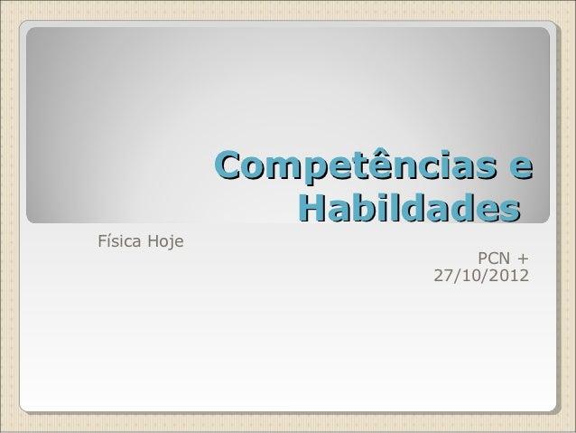 Competências e                 HabildadesFísica Hoje                            PCN +                       27/10/2012