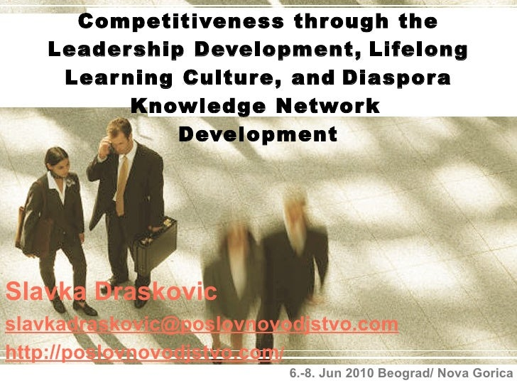 C ompetitiveness through the Leadership Development,   Lifelong Learning  Culture, and   Diaspora Knowledge Network   Deve...