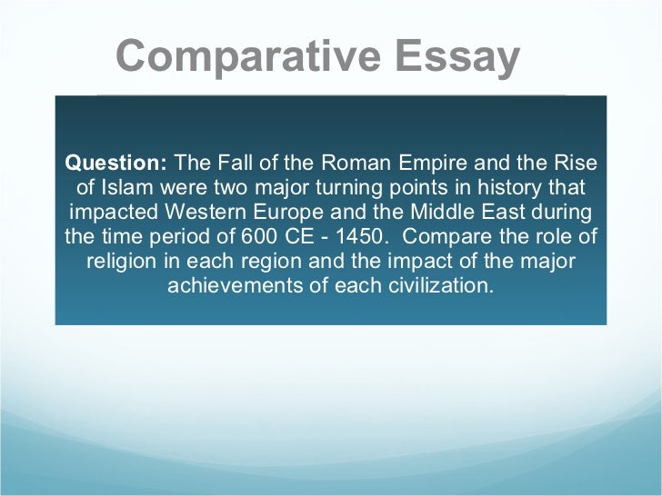 Question:  The Fall of the Roman Empire and the Rise of Islam were two major turning points in history that impacted Weste...