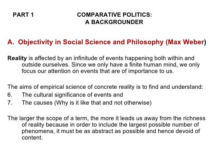 PART 1 COMPARATIVE POLITICS:       A BACKGROUNDER <ul><li>A.  Objectivity in Social Science and Philosophy (Max Weber ) </...